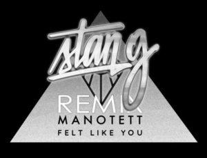 MANOTETT – FELT LIKE YOU (STAN G SOURZ REMIX)